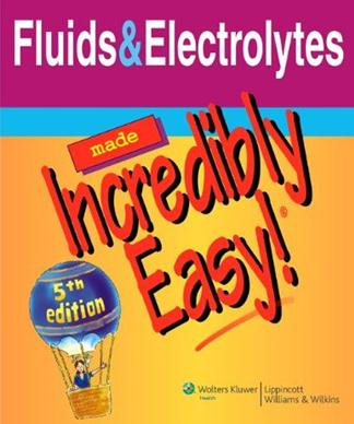 Fluids amp Electrolytes Made Incredibly Easy Incredibly Easy Series